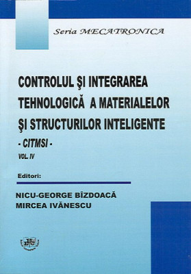 Controlul si integrarea tehnologica a materialelor si structurilor inteligente. Vol. IV