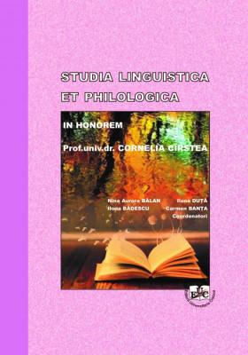 STUDIA LINGUISTICA ET PHILOLOGICA, IN HONOREM Prof.univ.dr. CORNELIA CÎRSTEA