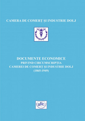 Documente economice privind circumscriptia Camerei de Comert si Industrie Dolj (1865-1949)