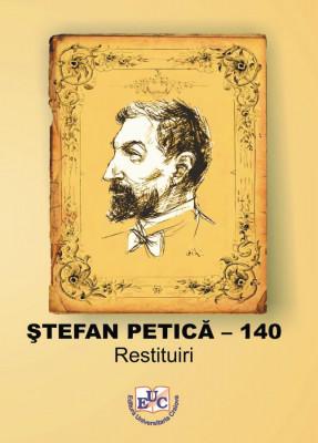 Ștefan Petică - 140 Restituiri