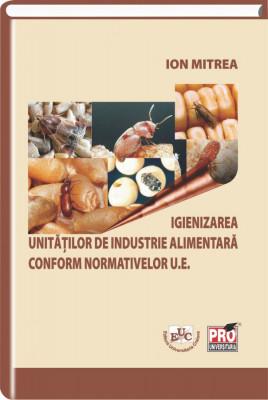 Igienizarea unitatilor de industrie alimentara conform normativelor U.E.