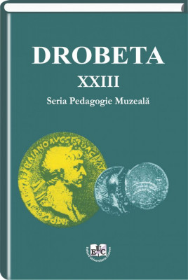 Drobeta, Seria Pedagogie Muzeala, Vol. XXIII, 2013