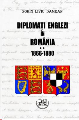 Diplomati englezi in Romania 1866-1880. Vol. II