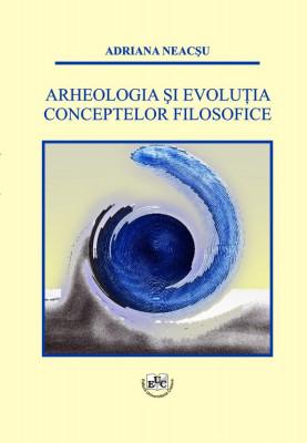 Arheologia si evolutia conceptelor filosofice