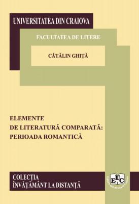 ELEMENTE DE LITERATURĂ COMPARATĂ: PERIOADA ROMANTICĂ