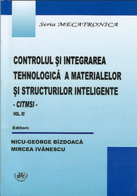 Controlul si integrarea tehnologica a materialelor si structurilor inteligente. Vol. III