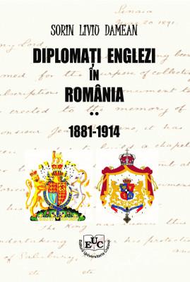 DIPLOMAȚI ENGLEZI ÎN ROMÂNIA 1881-1914