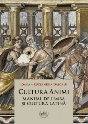 Cultura Animi. Manual de limba si cultura latina