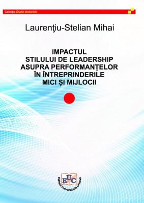 IMPACTUL STILULUI DE LEADERSHIP ASUPRA PERFORMANȚELOR ÎN ÎNTREPRINDERILE MICI ȘI MIJLOCII