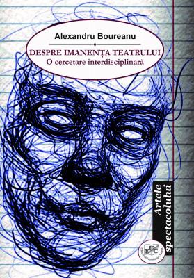 Despre imanenţa teatrului - O cercetare interdisciplinară