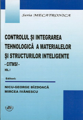 Controlul si integrarea tehnologica a materialelor si structurilor inteligente. Vol. I
