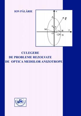 Culegere de probleme rezolvate de optica mediilor anizotrope