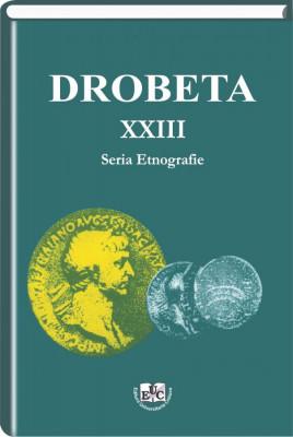 Drobeta, Seria Etnografie, Vol. XXIII, 2013