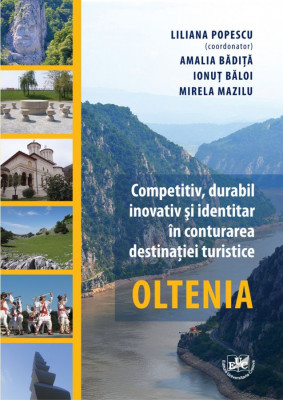 Competitiv, durabil, inovativ si identitar in conturarea destinatiei turistice Oltenia