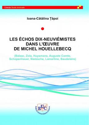 LES ÉCHOS DIX-NEUVIÉMISTES DANS L'OEUVRE DE MICHEL HOUELLEBECQ (Balzac, Zola, Huysmans, Auguste Comte, Schopenhauer, Nietzsche, Lamartine, Baudelaire)