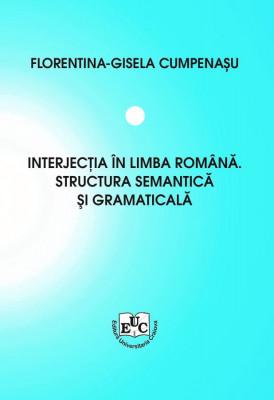 INTERJECȚIA ÎN LIMBA ROMÎNĂ. STRUCTURA SEMANTICĂ ȘI GRAMATICALĂ