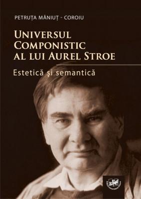 Universul componistic al lui Aurel Stroe: estetica si semantica