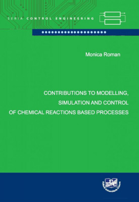 Contributions to Modelling, Simulation and Control of Chemical Reactions Based Processes