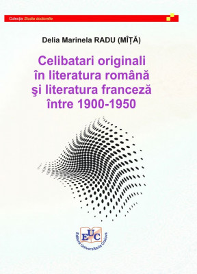 Celibatari originali în literatura română şi literatura franceză între 1900-1950
