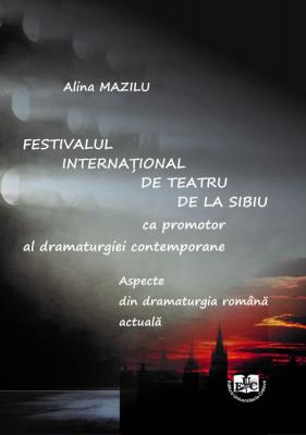 Festivalul Internațional de Teatru de la Sibiu ca promotor al dramaturgiei contemporane Aspecte din dramaturgia română actuală