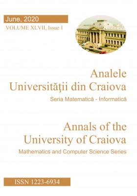 ANALELE UNIVERISTATII DIN CRAIOVA, SERIA MATEMATICA SI INFORMATICA, VOL. XLVII, ISSUE 1, JUNE 2020
