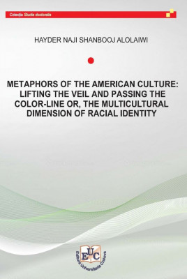 METAPHORS OF THE AMERICAN CULTURE: LIFTING THE VEIL AND PASSING THE COLOR-LINE OR, THE MULTICULTURAL DIMENSION OF RACIAL IDENTITY