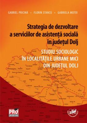 Strategia de dezvoltare a serviciilor de asistenta sociala in judetul Dolj. Studiu sociologic in localitatile urbane mici din judetul Dolj