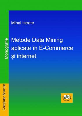 METODE DATA MINING APLICATE ÎN E-COMMERCE ȘI INTERNET - MONOGRAFIE -