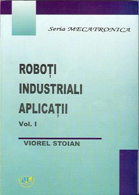 Roboti industriali. Aplicatii. Volumul I