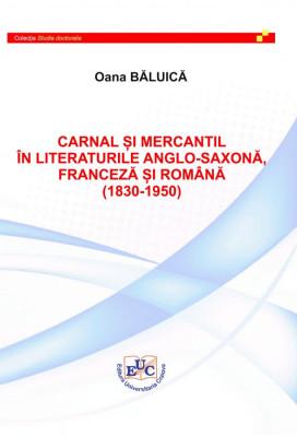 CARNAL ȘI MERCANTIL ÎN LITERATURILE  ANGLO-SAXONĂ, FRANCEZĂ ȘI ROMÂNĂ  (1830-1950)