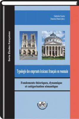 Typologie des emprunts lexicaux français en roumain. Fondements théoriques, dynamique et catégorisation sémantique