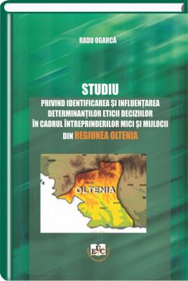 Studiu privind identificarea si influentarea determinantilor eticii deciziilor in cadrul intreprinderilor mici si mijlocii din regiunea Oltenia