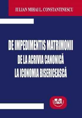 DE IMPEDIMENTIS MATRIMONII DE LA ACRIVIA CANONICĂ LA ICONOMIA BISERICEASCĂ