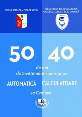 50 de ani de învățământ superior de Automatică și 40 de ani de învățământ superior de Calculatoare la Craiova
