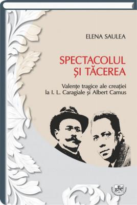Spectacolul si tacerea. Valente tragice ale creatiei la I.L.Caragiale si Albert Camus