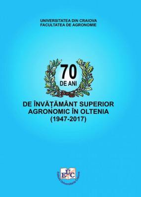 70 DE ANI DE ÎNVĂȚĂMÂNT SUPERIOR AGRONOMIC ÎN OLTENIA (1947-2017)