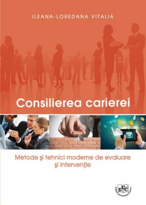 Consilierea carierei. Metode si tehnici moderne de evaluare si interventie
