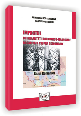 Impactul criminalitatii economico-financiare organizate asupra dezvoltarii. Cazul Romania