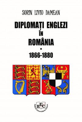DIPLOMAŢI ENGLEZI ÎN ROMÂNIA 1866-1880