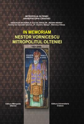 IN MEMORIAM NESTOR VORNICESCU, MITROPOLITUL OLTENIEI -90 de ani de la naștere, 1927-2017-