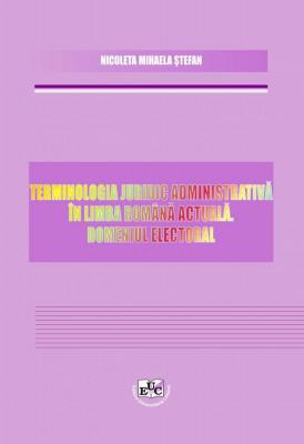 Terminologia juridic administrativa in limba romana actuala. Domeniul Electoral