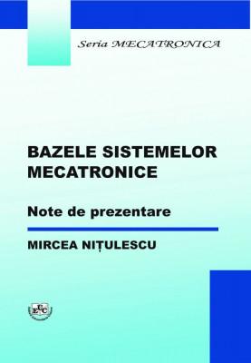 BAZELE SISTEMELOR MECATRONICE. Note de prezentare
