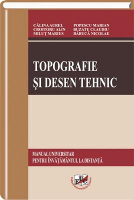 Topografie si desen tehnic. Manual universitar pentru invatamantul la distanta