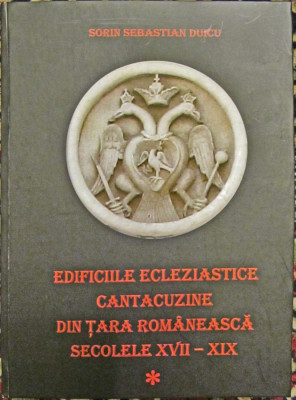 Edificiile ecleziastice cantacuzine din Tara Romaneasca. Sec. XVII - XIX. Vol. I