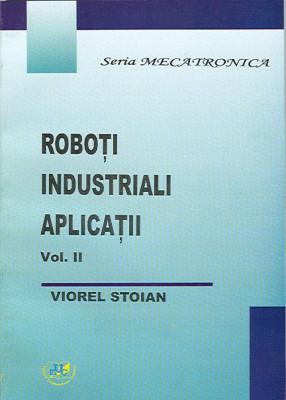 Roboti industriali. Aplicatii. Volumul II
