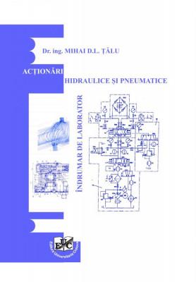 Acționări hidraulice și pneumatice. Îndrumar de laborator