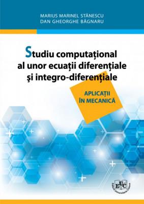 Studiu computational al unor ecuatii diferentiale si integro-diferentiale. Aplicatii in mecanica