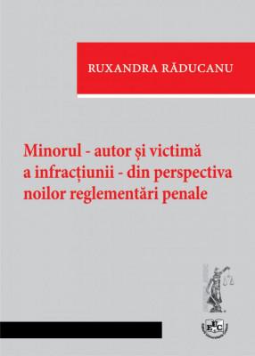 Minorul - autor si victimă a infracţiunii - din perspectiva noilor reglementari penale