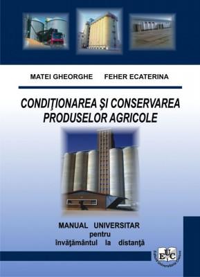 Conditionarea si conservarea produselor agricole. Manual universitar pentru invatamantul la distanta