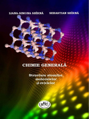 CHIMIE GENERALĂ – Structura atomilor, moleculelor și rețelelor
